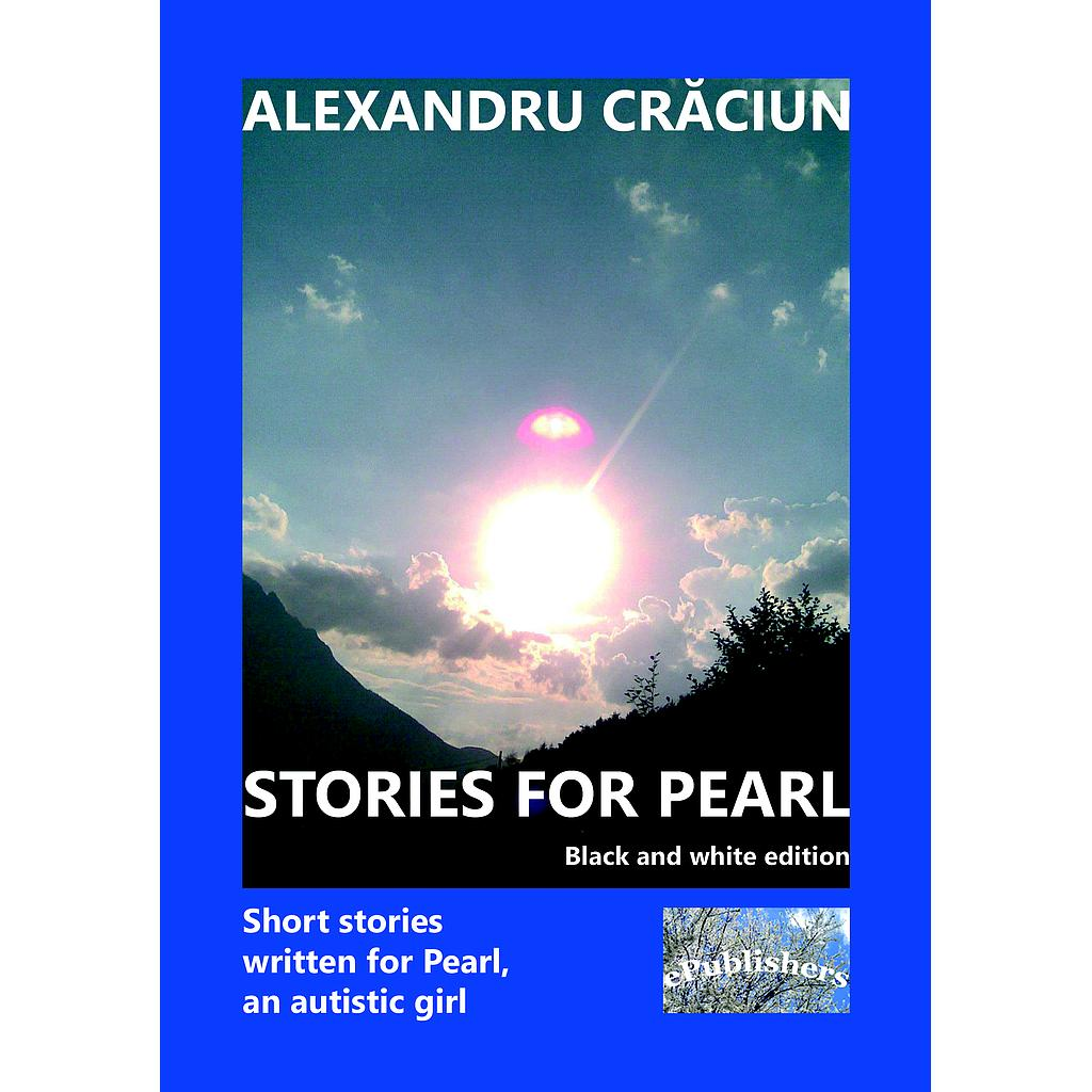 Stories for Pearl. Short Stories Written for Pearl, an Autistic Girl. Black and white edition